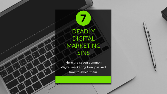 7 Deadly Digital Marketing Sins